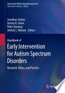 """Handbook of Early Intervention for Autism Spectrum Disorders: Research, Policy, and Practice"" by Jonathan Tarbox, Dennis R. Dixon, Peter Sturmey, Johnny L. Matson"