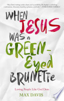 When Jesus Was a Green Eyed Brunette