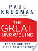 The Great Unraveling  Losing Our Way in the New Century