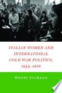 Italian Women And International Cold War Politics 1944 1968