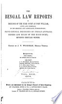 The Bengal Law Reports of Decisions of the High Court at Fort William Civil and Criminal in Its Original and Appellate Jurisdictions