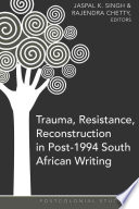 Trauma Resistance Reconstruction In Post 1994 South African Writing Book PDF