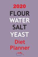 2020 Flour Water Salt Yeast Diet Planner Book