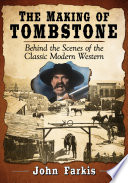 """The Making of Tombstone: Behind the Scenes of the Classic Modern Western"" by John Farkis"