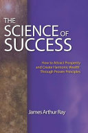 The Science of Success: How to Attract Prosperity and Create Harmonic Wealth(r) Through Proven Principles