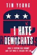 I Hate Democrats   I Hate Republicans