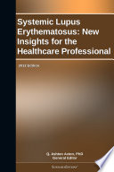 Systemic Lupus Erythematosus  New Insights for the Healthcare Professional  2012 Edition