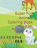 Super Fun Animals Coloring Book For Kids