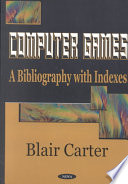 """""""Computer Games: A Bibliography with Indexes"""" by Blair Carter"""