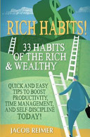 Rich Habits   33 Daily Habits of the Rich   Wealthy  Quick and Easy Tips to Boost Productivity  Time Management  and Self Discipline Today