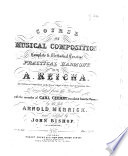 Course of Musical Composition  or Complete and methodical treatise of practical harmony     translated     with the remarks of Carl Czerny  translated from the German by the late Arnold Merrick  and edited by John Bishop