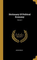 Dictionary Of Political Economy Volume 2