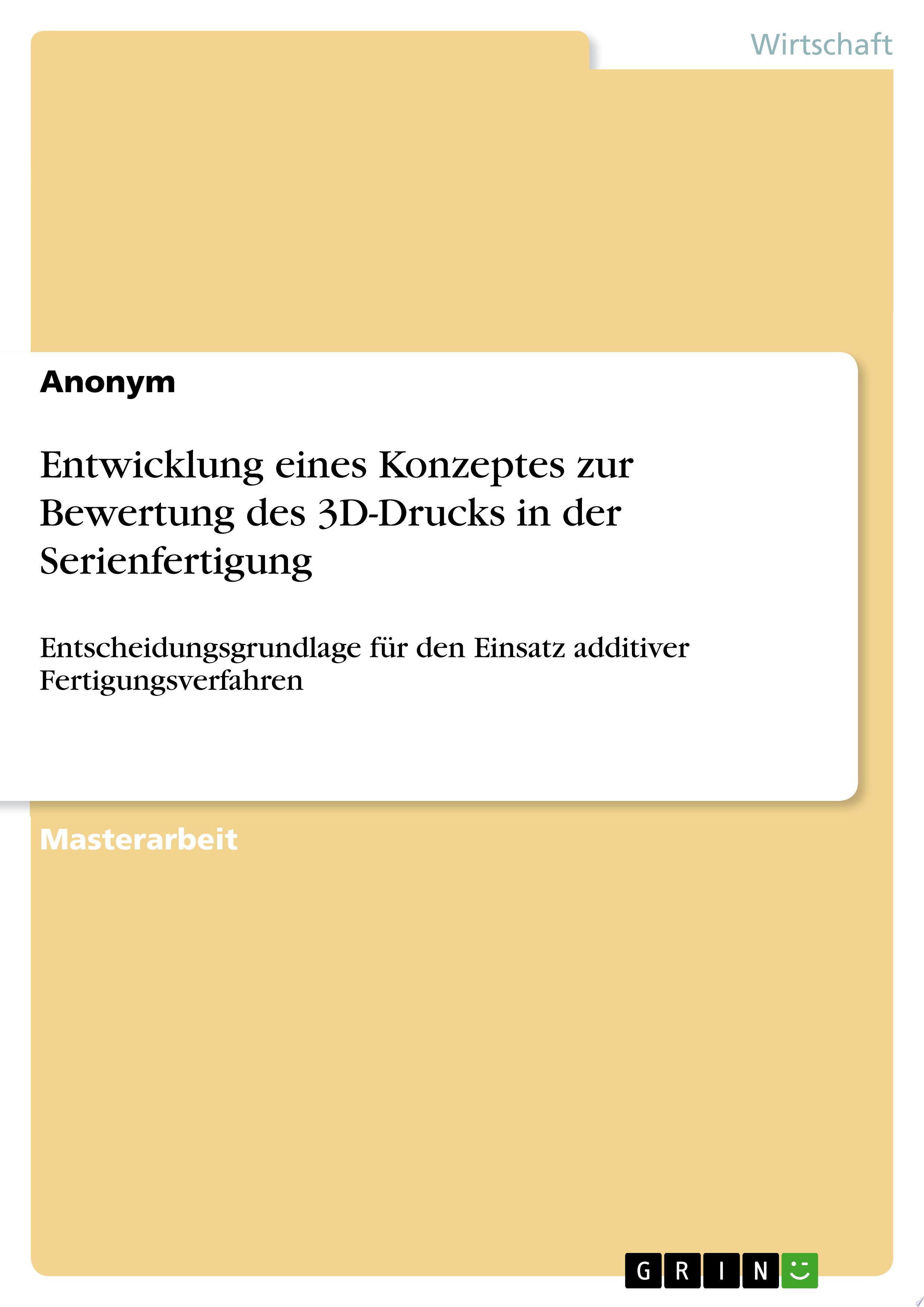 Entwicklung eines Konzeptes zur Bewertung des 3D Drucks in der Serienfertigung