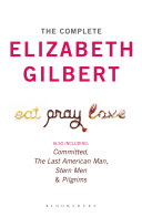 The Complete Elizabeth Gilbert: Eat, Pray, Love; Committed; ...