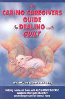 The Caring Caregivers Guide to Dealing With Guilt