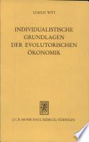 Individualistische Grundlagen der evolutorischen Ökonomik