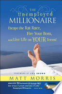 """""""The Unemployed Millionaire: Escape the Rat Race, Fire Your Boss and Live Life on YOUR Terms!"""" by Matt Morris"""