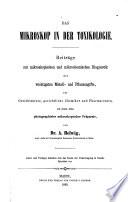 Das Mikroskop in der Toxikologie; Beiträge zur mikroskopischen und mikrochemischen Diagnostik der wichtigsten Metall- und Pflanzengifte, für Gerichtsärzte, gerichtliche Chemiker und Pharmaceuten