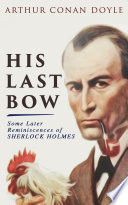 His Last Bow Some Later Reminiscences Of Sherlock Holmes Book PDF