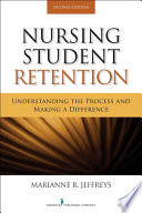 Nursing Student Retention  : Understanding the Process and Making a Difference, Second Edition