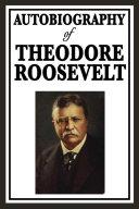 Autobiography of Theodore Roosevelt [Pdf/ePub] eBook