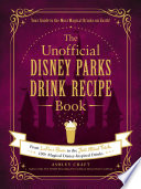 The Unofficial Disney Parks Drink Recipe Book Book