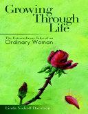 Growing Through Life: The Extraordinary Tales of an Ordinary Woman [Pdf/ePub] eBook