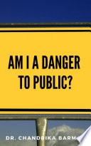 Am I A Danger To Public