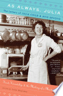 """As Always, Julia: The Letters of Julia Child & Avis DeVoto"" by Joan Reardon"