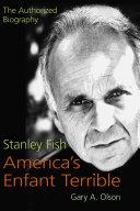 Stanley Fish  America s Enfant Terrible