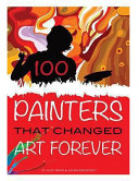 Pdf 100 Painters that Changed Art Forever Telecharger