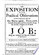 An Exposition with Practical Observations continued upon the thirty eighth  thirty ninth  fortieth  forty first  and forty second     chapters of the Book of Job  being the substance of fifty two lectures  etc   With the text
