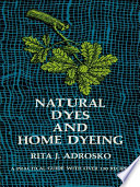 """""""Natural Dyes and Home Dyeing"""" by Rita J. Adrosko"""