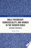 Male Friendship  Homosociality  and Women in the Hebrew Bible