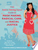 The Auntie Sewing Squad Guide to Mask Making  Radical Care  and Racial Justice Book