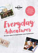 """""""Everyday Adventures: 50 new ways to experience your hometown"""" by Lonely Planet"""