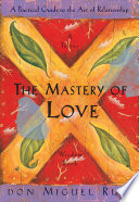 """The Mastery of Love: A Practical Guide to the Art of Relationship"" by Don Miguel Ruiz, Janet Mills"