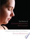 The Practice of Cognitive-Behavioural Hypnotherapy  : A Manual for Evidence-Based Clinical Hypnosis