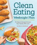 The Clean Eating Weeknight Plan