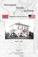 Norwegians, Swedes and More: Destination Dakota Terriory, ...