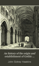 An History of the Origin and Establishment of Gothic Architecture
