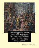 The Struggles of Brown  Jones  and Robinson  by Anthony Trollope