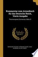 Kommentar Zum Arzneibuch Für Das Deutsche Reich, Vierte Ausgabe: Pharmacopoea Germanica, Editio IV