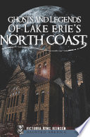 Ghosts and Legends of Lake Erie s North Coast Book