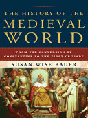 The History of the Medieval World  From the Conversion of Constantine to the First Crusade Book