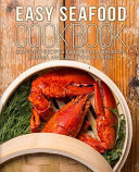 Easy Seafood Cookbook  Seafood Recipes for Tilapia  Salmon  Shrimp  and All Types of Fish  2nd Edition
