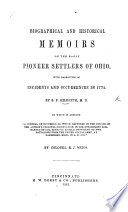 Biographical and historical memoirs of the early Pioneer Settlers of Ohio  with narratives of incidents and occurrences in 1775  To which is annexed    A Journal of occurences which happened in the circles of the Author s Personal Observation  in the detachment commanded by Col  B  Arnold     at Cambridge  Mass  in 1775  by Colonel R  J  Meigs