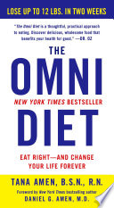"""The Omni Diet: The Revolutionary 70% PLANT + 30% PROTEIN Program to Lose Weight, Reverse Disease, Fight Inflammation, and Change Your Life Forever"" by Tana Amen, BSN, RN, Daniel Amen, MD"