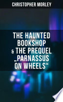 "Read Online The Haunted Bookshop & The Prequel ""Parnassus on Wheels"" For Free"