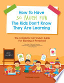 How to Have So Much Fun the Kids Don t Know They Are Learning Book PDF